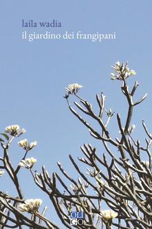 """""""Il giardino dei frangipani"""" di Laila Wadia. Recensione di Tiziana Viganò"""