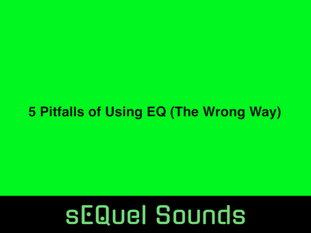 What Are The Pitfalls Of Using EQ (incorrectly)?