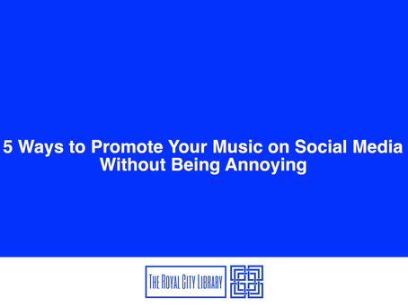 5 Ways to Promote Your Music on Social Media Without being Annoying