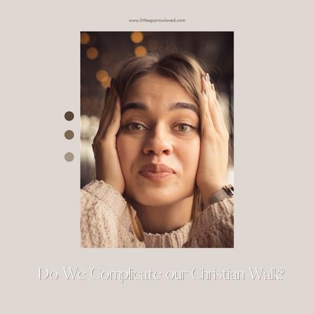 Do we complicate our Christian walk?