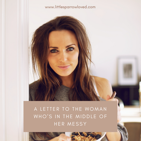 A Letter to the woman in the middle of her Messy.