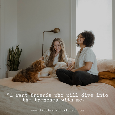 I want Friends who will...