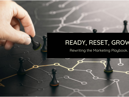 Ready, Reset, Grow! Rewriting Your Marketing Playbook.