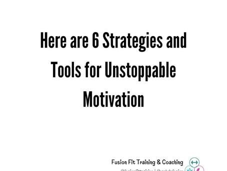 6 Strategies for Unstoppable Motivation
