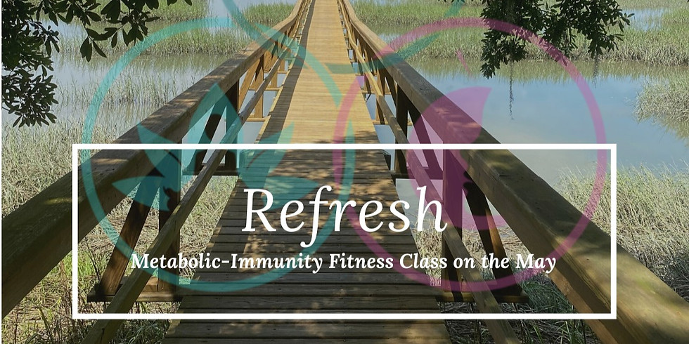 REFRESH: METABOLIC-IMMUNITY FITNESS CLASS ON THE MAY