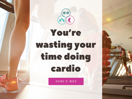 You're Wasting Your Time Doing Cardio. Here's why...