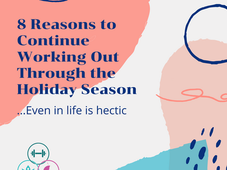 Top 8 Reasons to continue working out through the holidays even if life is hectic