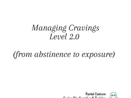 Managing Cravings 2.0  (abstinence to exposure)