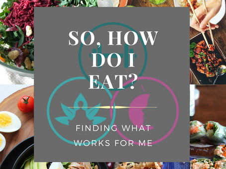 So How Do You Eat? (Finding what works for me)