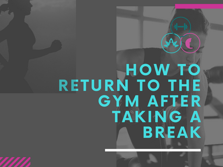 How to Return to The Gym After Taking a Break