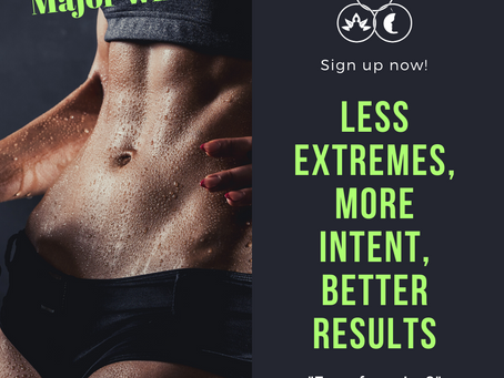 Less extremes + More quality and intention = Better Results.