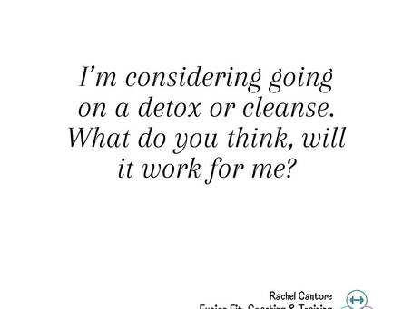 Considering a Detox, Cleanse or Diet?