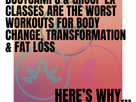 Bootcamps and Group Ex Classes are the WORST workouts for body change, transformation and fat loss.