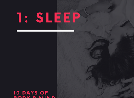 """10 Days of Body & Mind Recovery"" Series, Day 1: SLEEP"