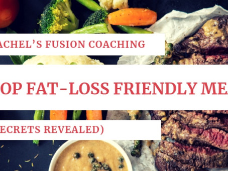 The Top Fat Loss Friendly Meals (the secret's revealed)