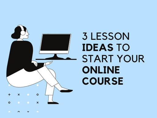 Three Lesson Ideas To Start Your Online Course