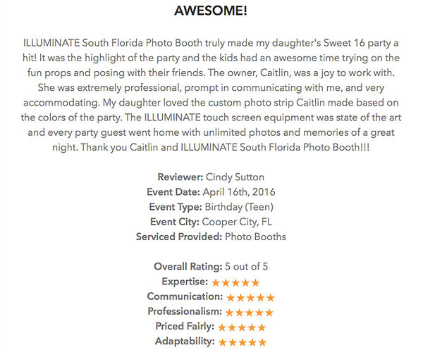 Five star review of ILLUMINATE South Florida Photo Booth from a client who had a Sweet Sixteen party - Quinceañera for her daughter in Fort Lauderdale, Broward County, South Florida.  Client was extremely happy with communication, professionalism, fun props, custom photo strip, state of the art equipment, touchscreen, unlimited photos and memories from her photo booth rental.