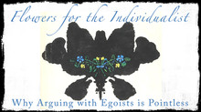 Flowers for the Individualist: Why Arguing with Egoists is Pointless