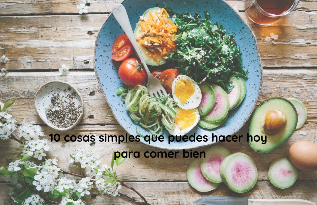 10 cosas simples que puedes hacer hoy para comer bien