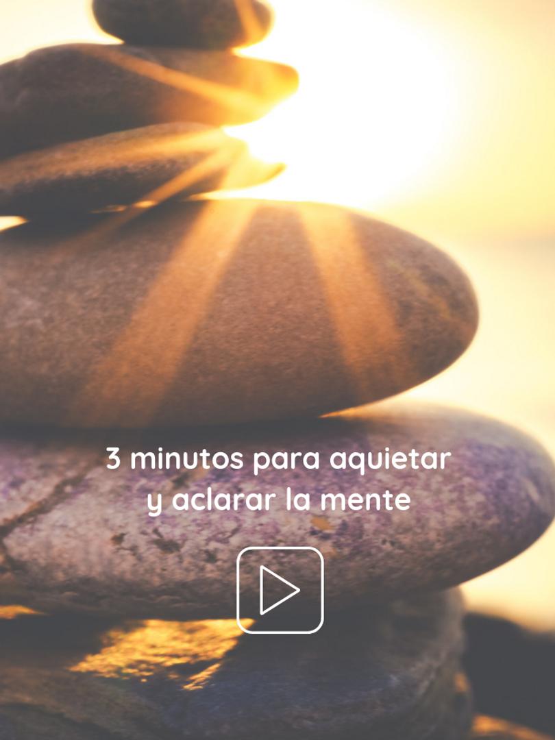 3 minutos para aquietar y aclarar la mente