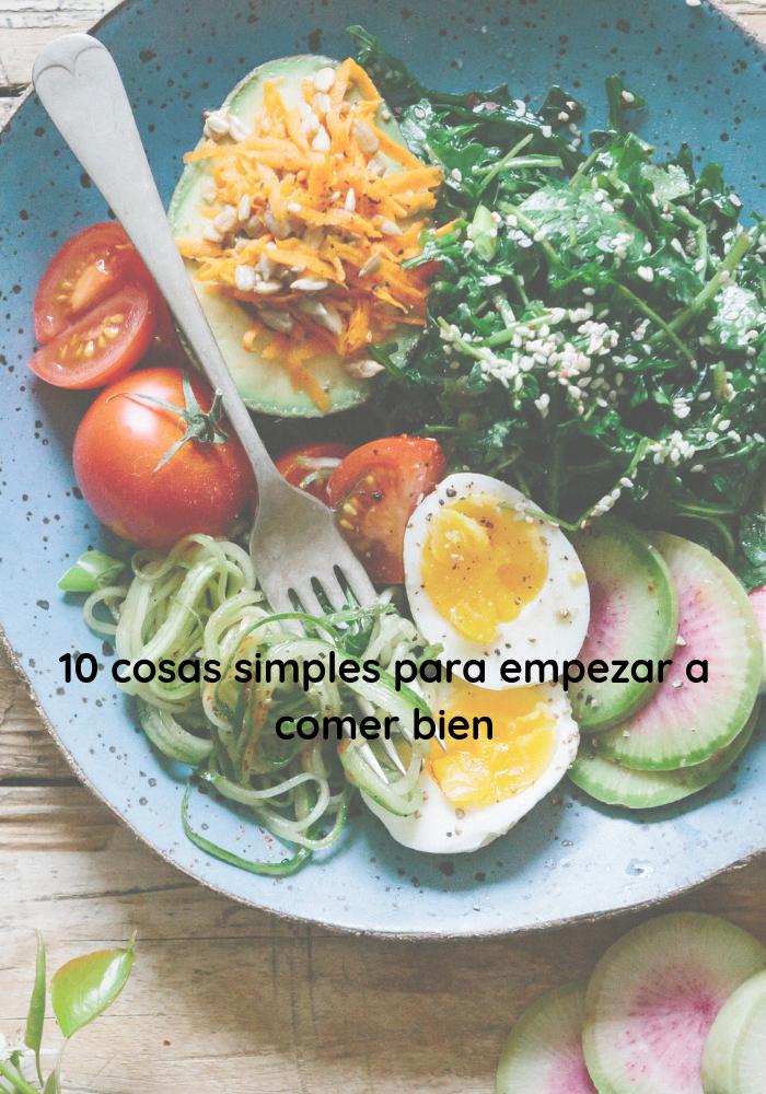 10 cosas simples para empezar a comer bien