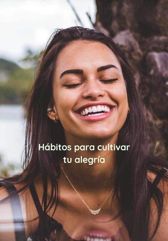 Habitos para cultivar tu alegría