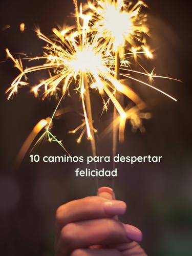 10 caminos para despertar felicidad
