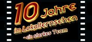 """""""10 JAHRE IM LOKALFERNSEHEN"""" - ein starkes Team"""
