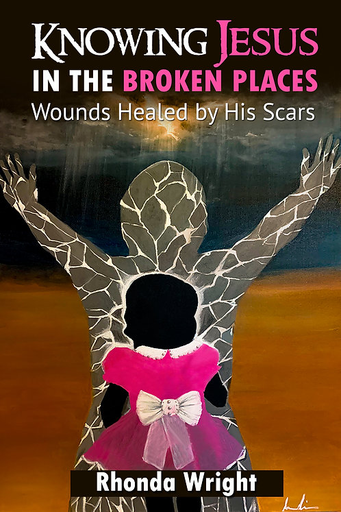 Knowing Jesus in the Broken Places: Wounds Healed by His Scars