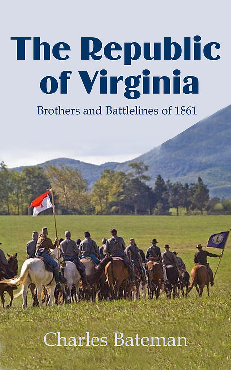 The Republic of Virginia: Brothers and Battlelines of 1861