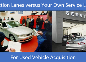 Used Vehicle Inventory Acquisition... Your Service Lane vs. Auction Lane
