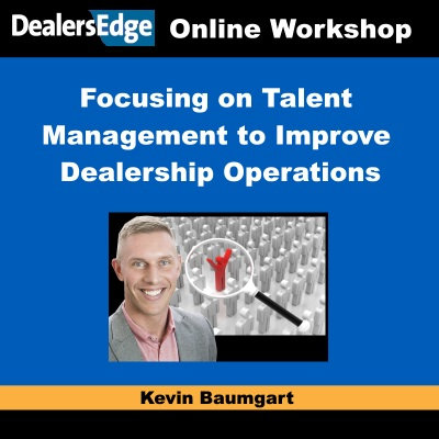Focusing on Talent Management to Improve Dealership Operations