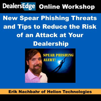 New Spear Phishing Threat! Reduce the Risk of an Attack at Your Dealership