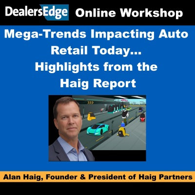 Mega-Trends Impacting Auto Retail Today… Highlights from the Haig Report