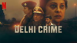 DELHI CRIME: WINNER OF INTERNATIONAL EMMY AWARD