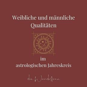 WEIBLICHE UND MÄNNLICHE QUALITÄTEN IM ASTROLOGISCHEN JAHRESKREIS