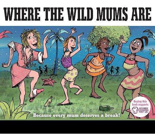 Where the Wild Mums Are; Katie Blackburn Sholto Walker