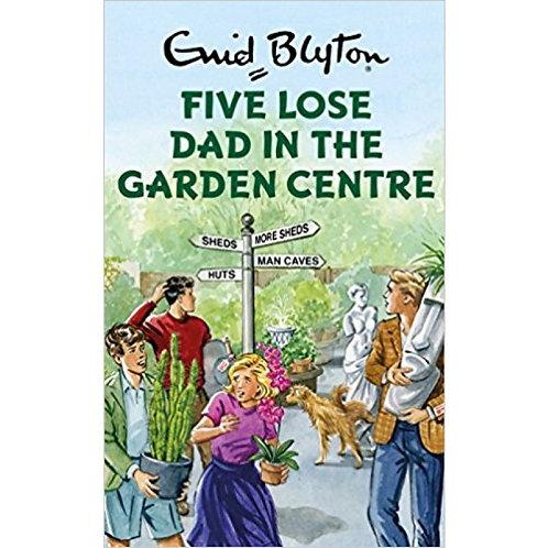 Five lose Dad in the Garden Centre, Enid Blyton; Bruno Vincent