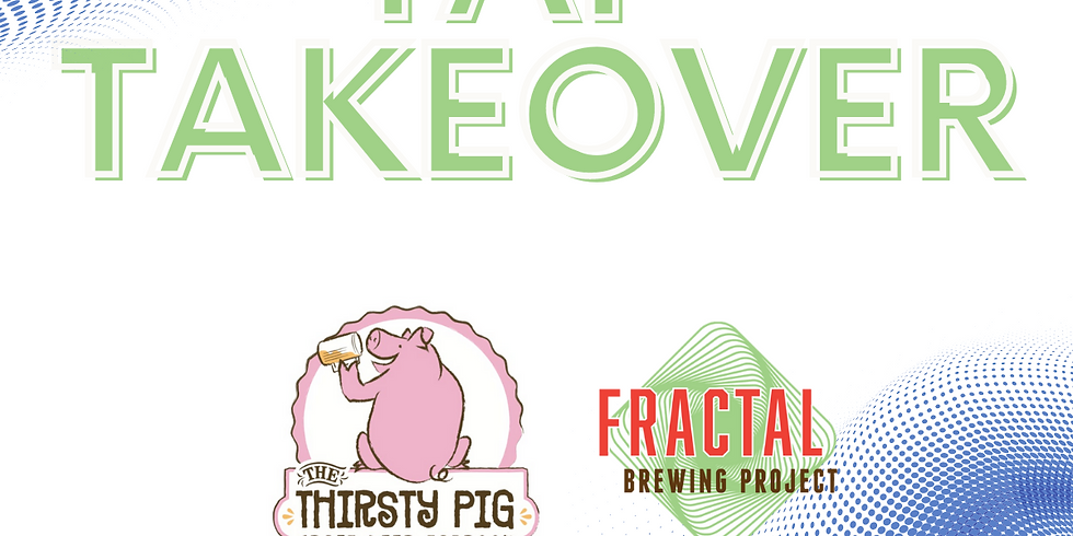 Fractal Tap Takeover at the Thirsty Pig in Dothan!