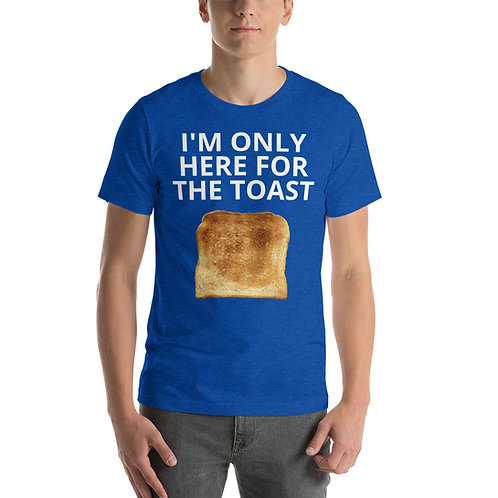 only here for the toast - Short-Sleeve Unisex T-Shirt