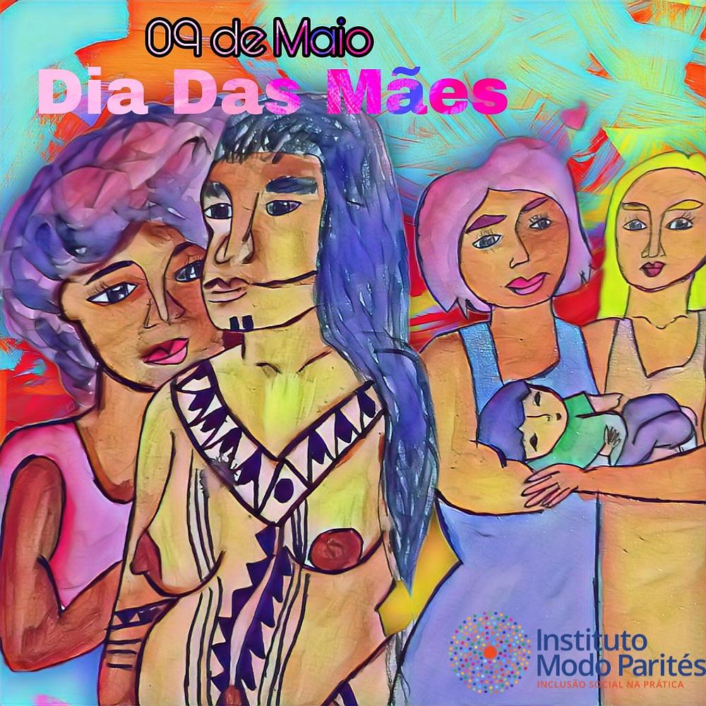 """Em um fundo colorido em tons de verde-água e laranja. No topo da imagem em rosa """" 09 de maio, dia das mães"""". No centro da imagem, ilustração de 4 mulheres. Uma mulher negra que tem cabelo black e utiliza blusa rosa. Uma mulher indígena, que está grávida, com o corpo pintado, com cabelo soltos abaixo do ombro. Duas mulheres abraçadas uma com o cabelo rosa e a outra com cabelos loiros, ambas seguram um bebê.  Na parte inferior direita, logo do Instituto Modo  Parités."""
