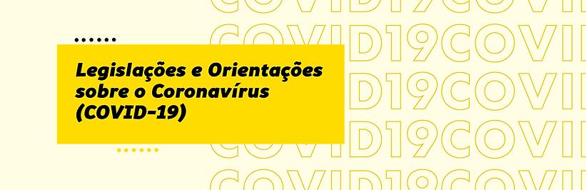 Legislação e Orientações sobre o Coronavírus. Clique na imagem para acessar a legislação.