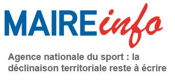Agence nationale du sport : la déclinaison territoriale reste à écrire (Maire Info)