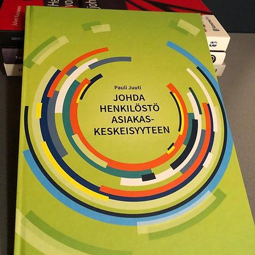 Johda henkilöstö asiakaskeskeisyyteen - Sidottu, suomi, 2015