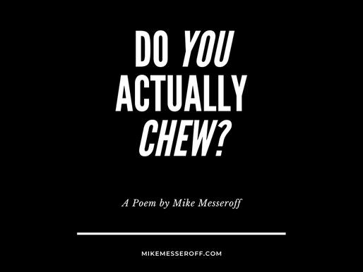 Do YOU actually CHEW?