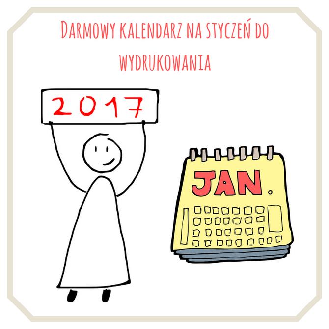 Kalendarz na styczeń 2017 do wydrukowania!
