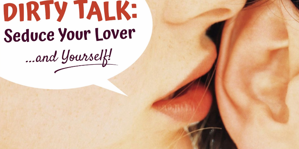 Friends of SPW: Dirty Talk: Seduce Your Lover (and Yourself) - L1