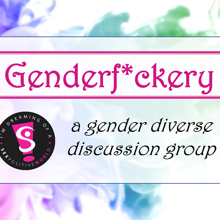 Genderf*ckery: A Gender Diverse Discussion Group
