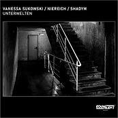 Vanessa Sukowsk / Niereich / Shadym - Unterwelten EP