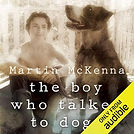 Audiobook cover for The Boy Who Talked to Dogs narrated by Aaron Abano